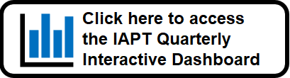 Click here to access the IAPT Quarterly Interactive Dashboard