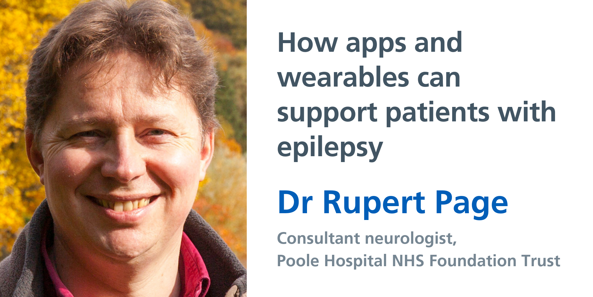 Consultant neurologist Dr Rupert Page shares his views on the use of apps and wearables to support patients with epilepsy
